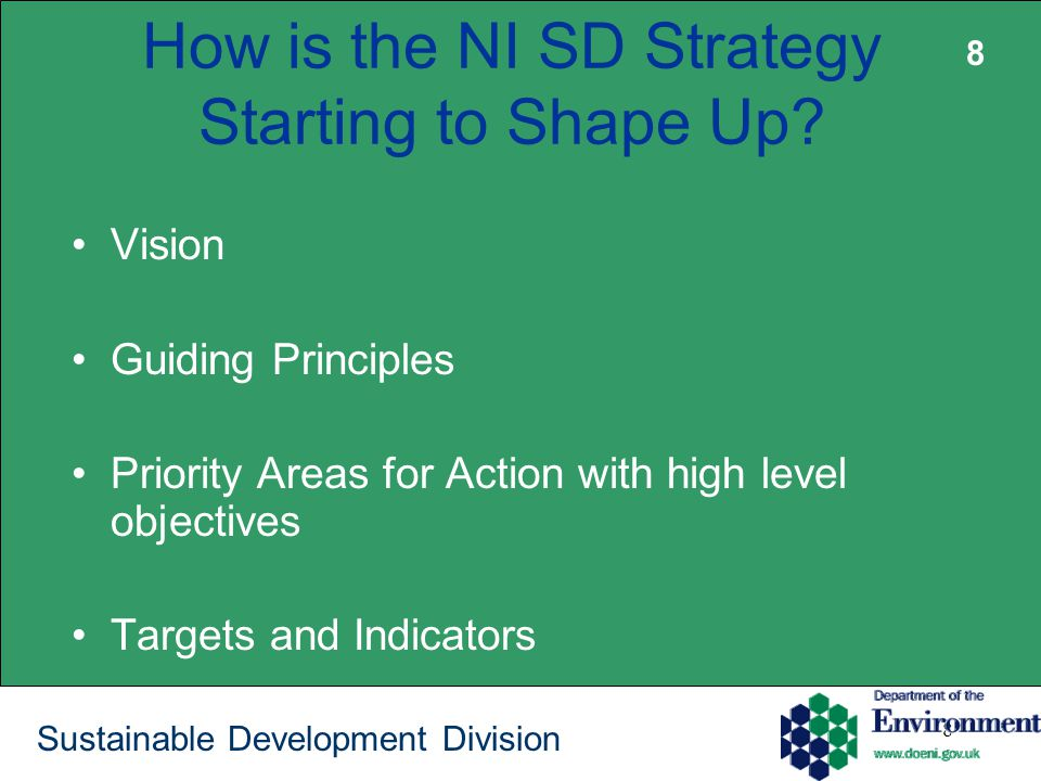 8 Sustainable Development Division How is the NI SD Strategy Starting to Shape Up? Vision Guiding Principles Priority Areas for Action with high level