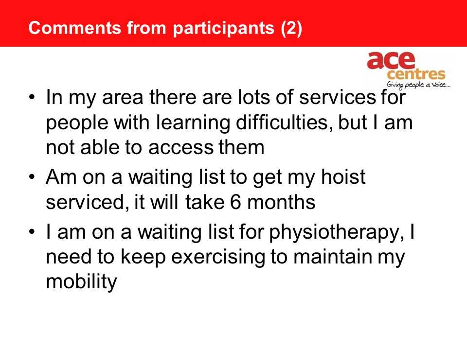 Comments from participants (1) Participants comments: Although there is some funding available for care, I pay for private care I got lots of support