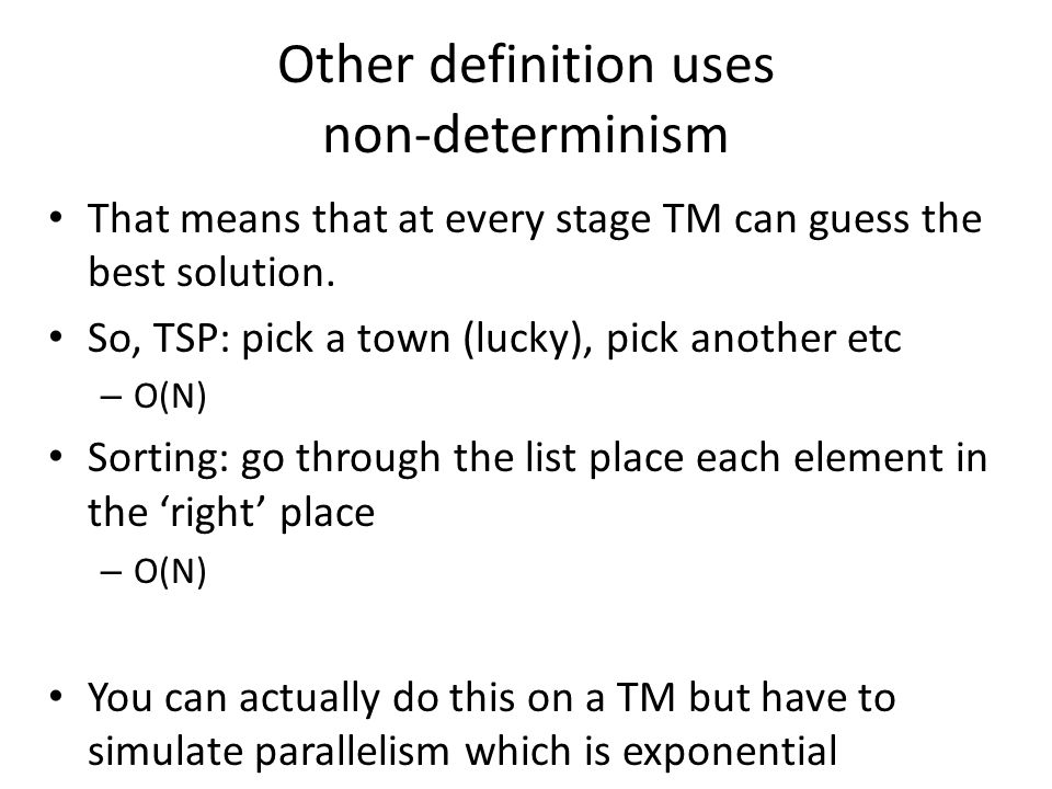 Other definition uses non-determinism That means that at every stage TM can guess the best solution.