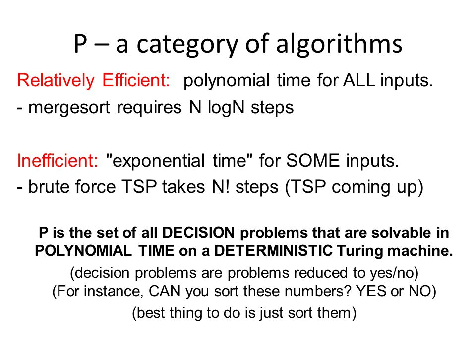 P – a category of algorithms Relatively Efficient: polynomial time for ALL inputs.