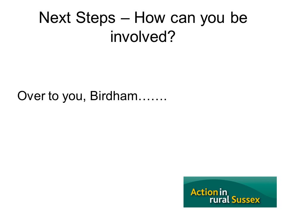 Next Steps – How can you be involved Over to you, Birdham…….