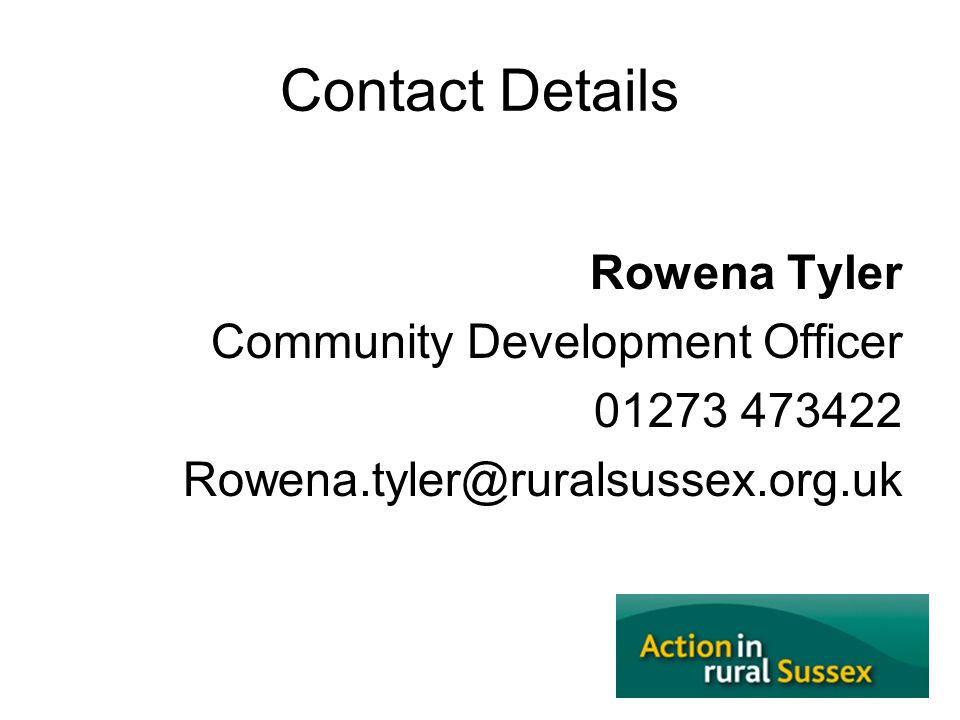 Contact Details Rowena Tyler Community Development Officer 01273 473422 Rowena.tyler@ruralsussex.org.uk