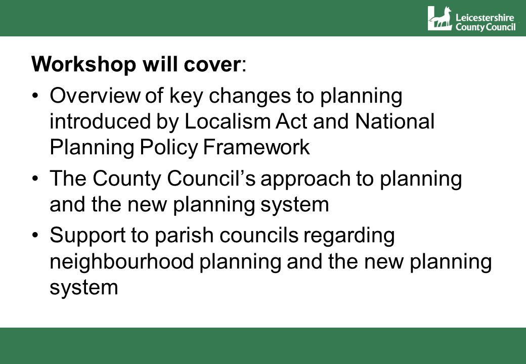County Council and the new planning system Community Right to Build New Homes Bonus –LCC New Homes Bonus £540,000 2011/12, £500,000 2012/13 towards the provision of rural affordable housing –Fill funding gap –Sapcote in Blaby District and Somerby in Melton Borough started on site –Five further schemes supported in 2012/2013