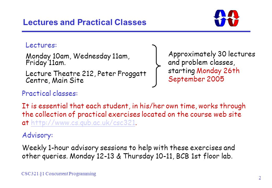 CSC321 §1 Concurrent Programming 2 Lectures and Practical Classes Lectures: Monday 10am, Wednesday 11am, Friday 11am.
