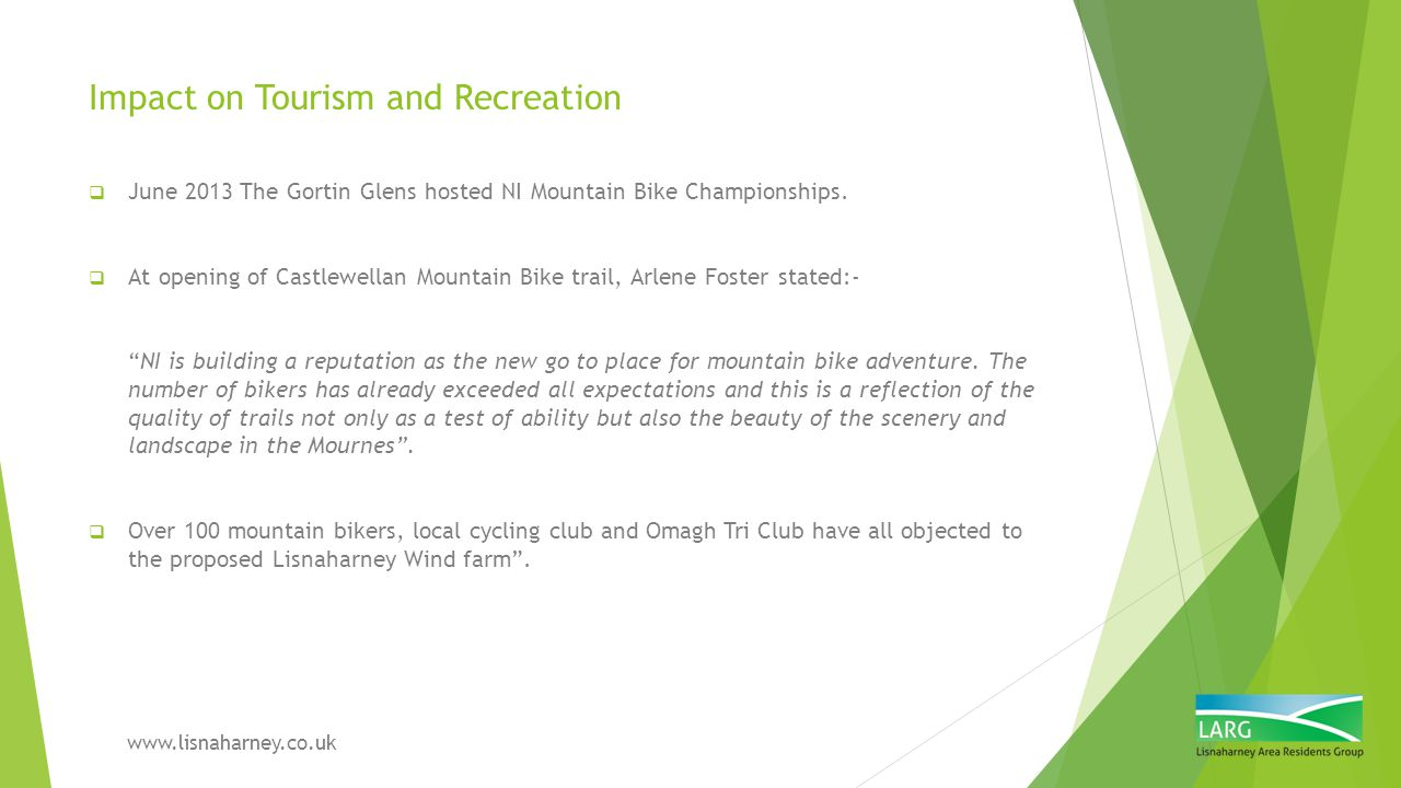 Impact on Tourism and Recreation  June 2013 The Gortin Glens hosted NI Mountain Bike Championships.  At opening of Castlewellan Mountain Bike trail,