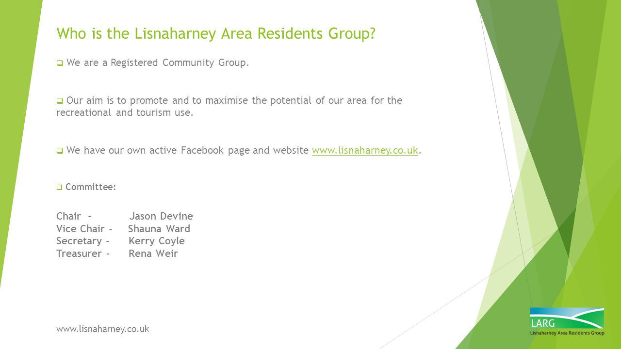 Who is the Lisnaharney Area Residents Group?  We are a Registered Community Group.  Our aim is to promote and to maximise the potential of our area
