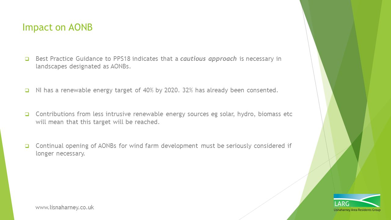 Impact on AONB  Best Practice Guidance to PPS18 indicates that a cautious approach is necessary in landscapes designated as AONBs.  NI has a renewab