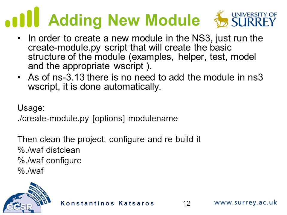 Adding New Module In order to create a new module in the NS3, just run the create-module.py script that will create the basic structure of the module (examples, helper, test, model and the appropriate wscript ).