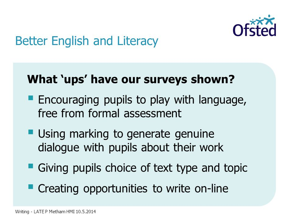 Better English and Literacy What 'ups' have our surveys shown.