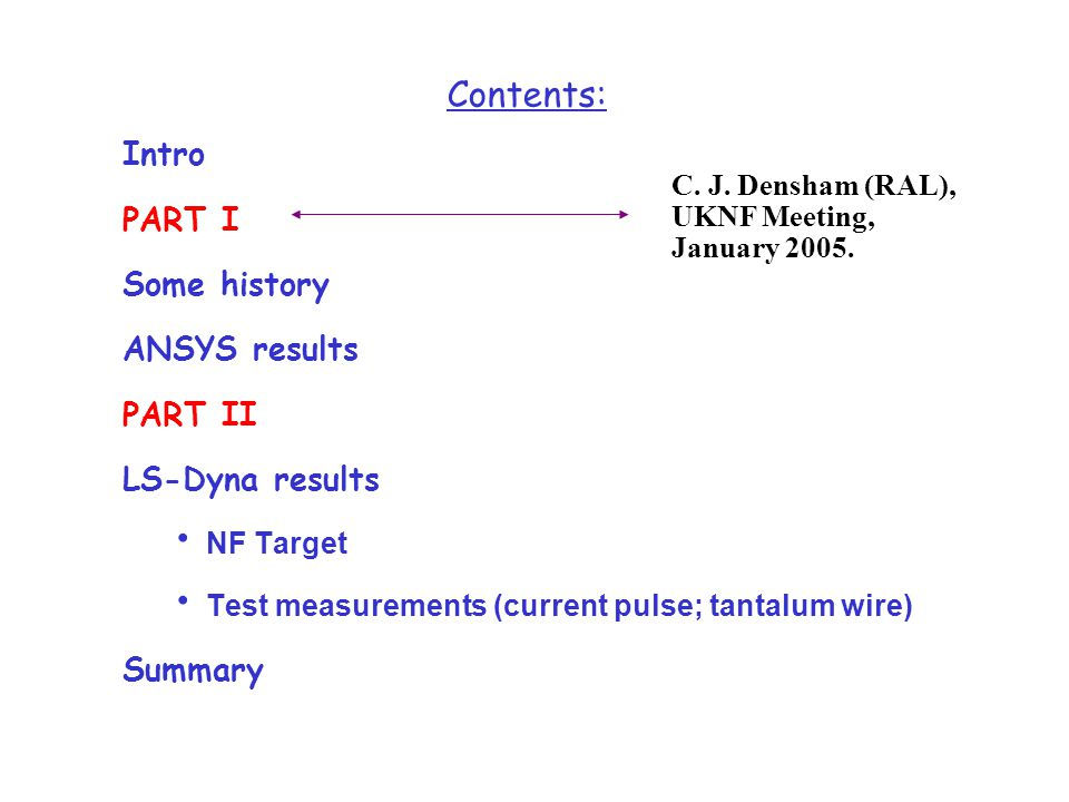 Contents: Intro PART I Some history ANSYS results PART II LS-Dyna results NF Target Test measurements (current pulse; tantalum wire) Summary C.