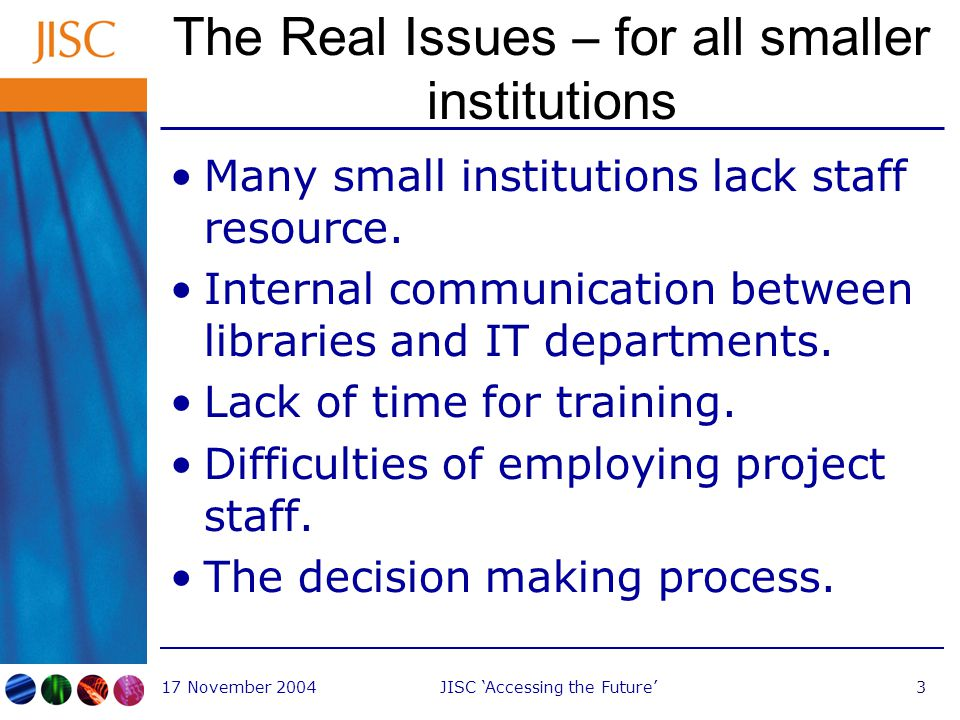 17 November 2004JISC 'Accessing the Future'4 Can FE and small institutions implement Shibboleth.