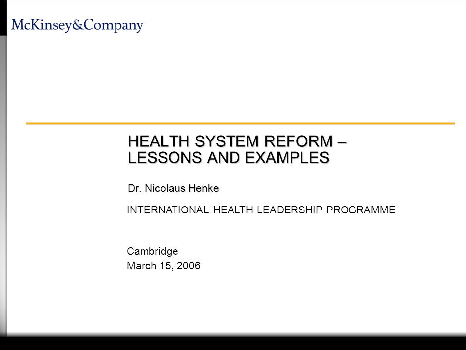 Cambridge March 15, 2006 INTERNATIONAL HEALTH LEADERSHIP PROGRAMME HEALTH SYSTEM REFORM – LESSONS AND EXAMPLES Dr.
