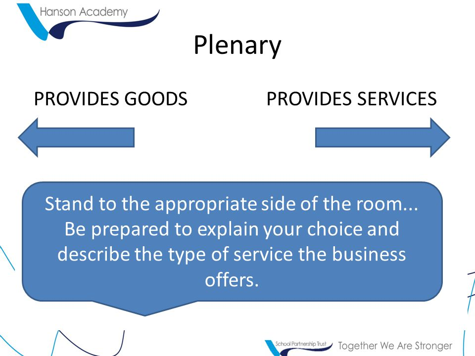 Plenary PROVIDES GOODSPROVIDES SERVICES Stand to the appropriate side of the room...