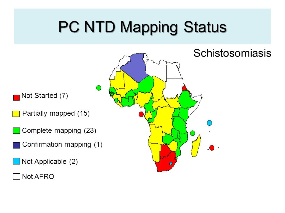 PC NTD Mapping Status Confirmation mapping (1) Not Started (7) Partially mapped (15) Complete mapping (23) Not Applicable (2) Not AFRO Schistosomiasis