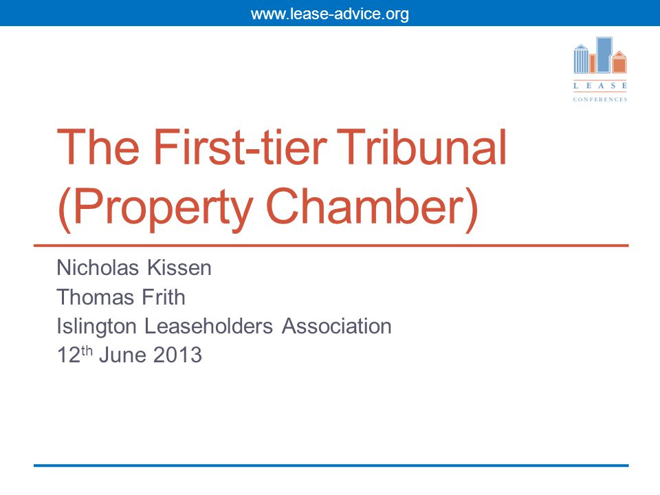 The First-tier Tribunal (Property Chamber) Nicholas Kissen Thomas Frith Islington Leaseholders Association 12 th June 2013