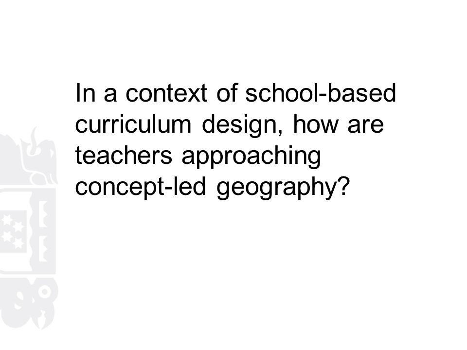 In a context of school-based curriculum design, how are teachers approaching concept-led geography?