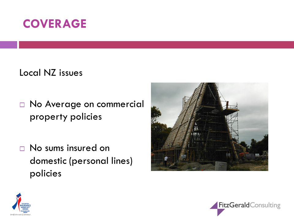 COVERAGE Local NZ issues  No Average on commercial property policies  No sums insured on domestic (personal lines) policies