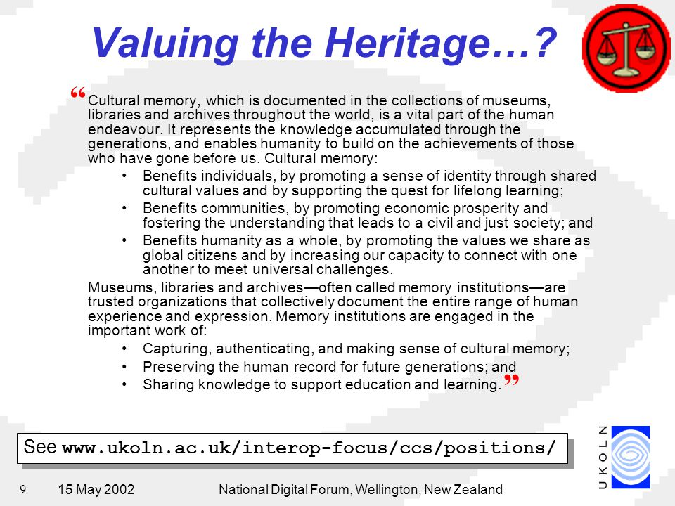 15 May 2002National Digital Forum, Wellington, New Zealand 9 Valuing the Heritage…? Cultural memory, which is documented in the collections of museums