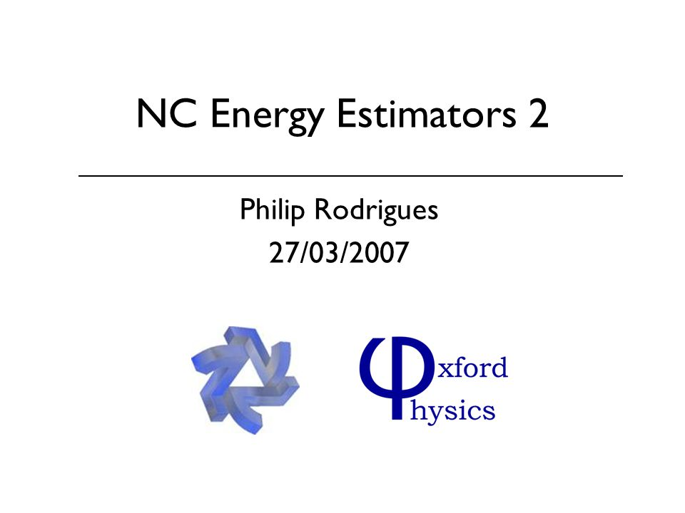 NC Energy Estimators 2 Philip Rodrigues 27/03/2007