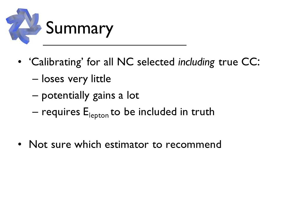 Summary 'Calibrating' for all NC selected including true CC : –loses very little –potentially gains a lot –requires E lepton to be included in truth N
