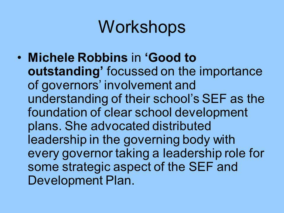 Workshops Michele Robbins in 'Good to outstanding' focussed on the importance of governors' involvement and understanding of their school's SEF as the foundation of clear school development plans.