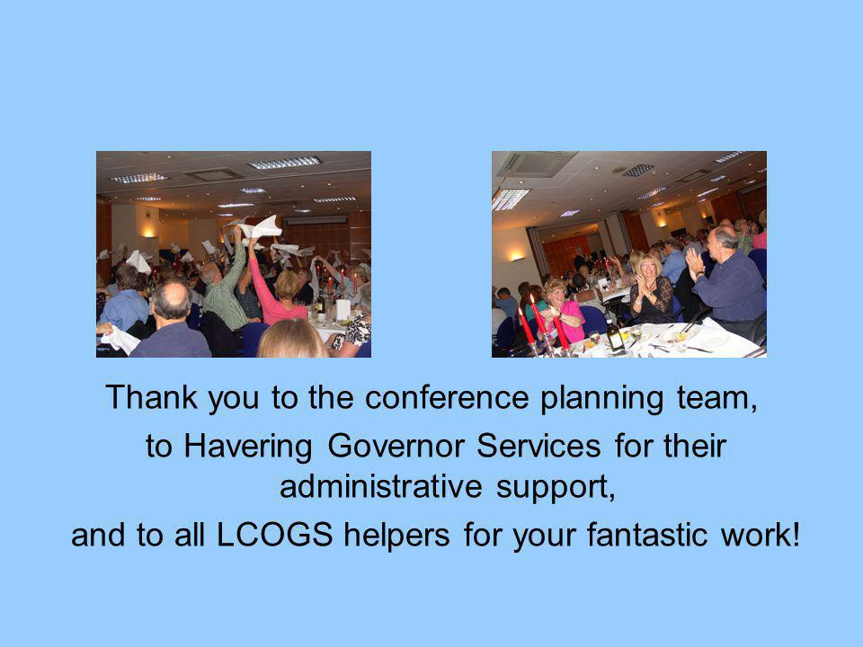 Thank you to the conference planning team, to Havering Governor Services for their administrative support, and to all LCOGS helpers for your fantastic work!