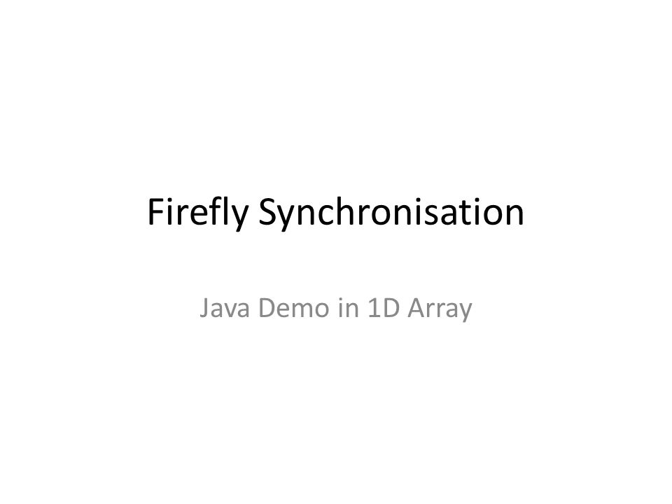 Firefly Synchronisation Java Demo in 1D Array