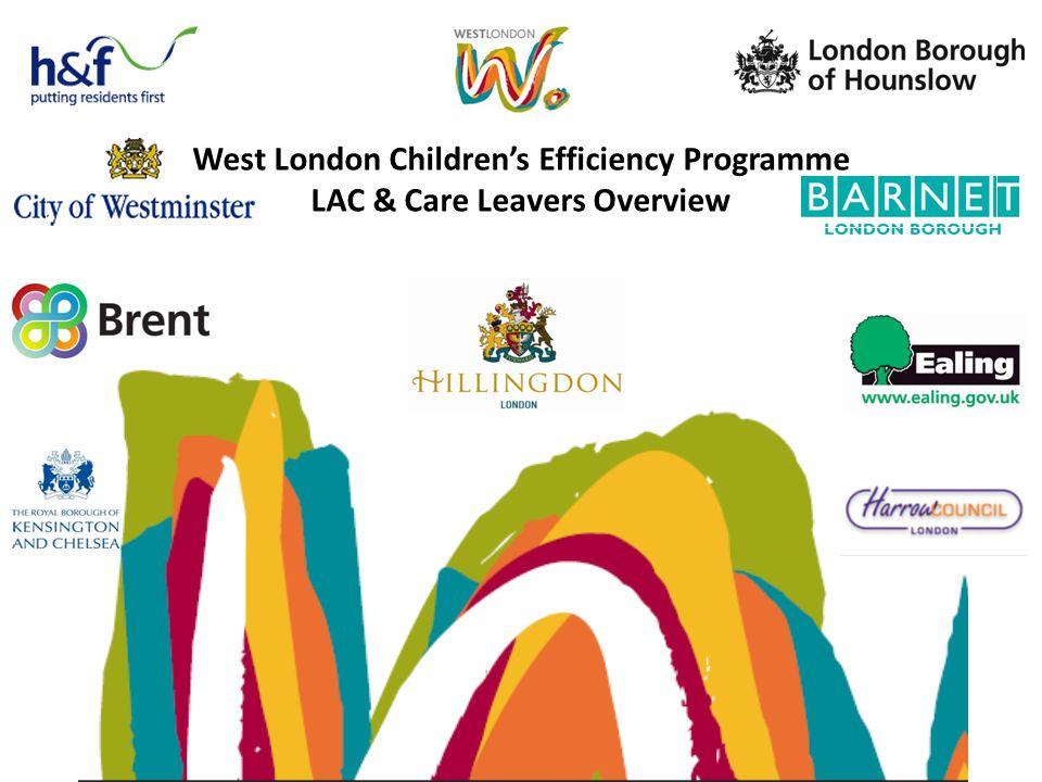 West London Children's Efficiency Programme LAC & Care Leavers Overview