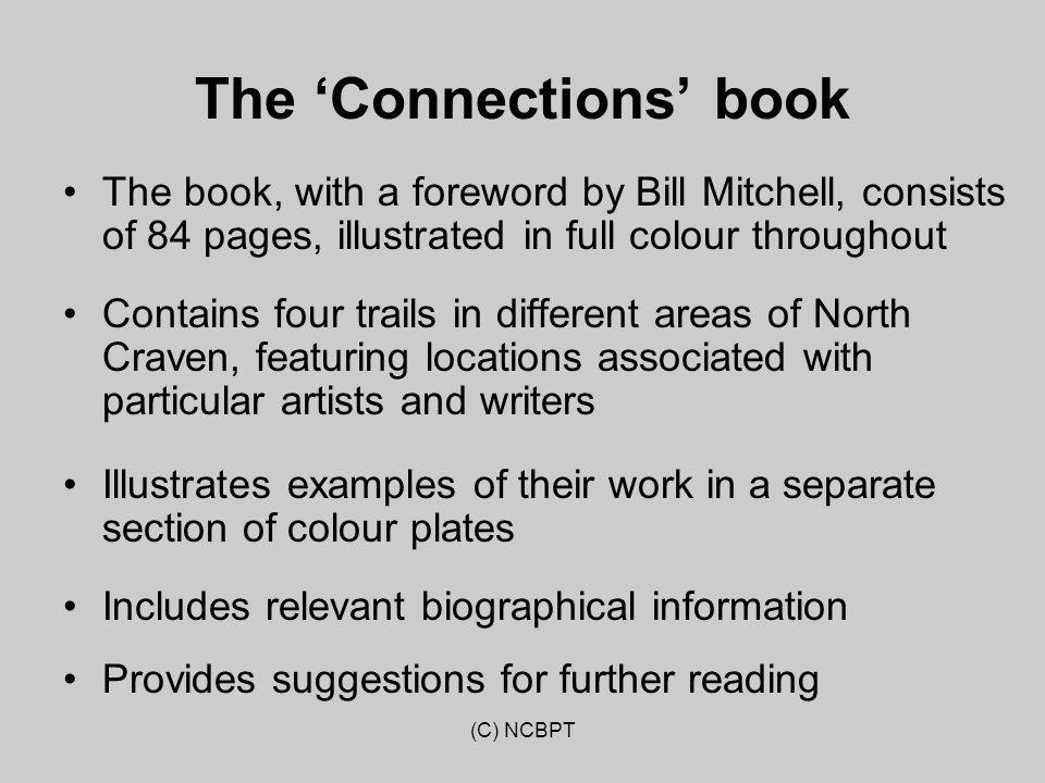 The 'Connections' book The book, with a foreword by Bill Mitchell, consists of 84 pages, illustrated in full colour throughout Contains four trails in