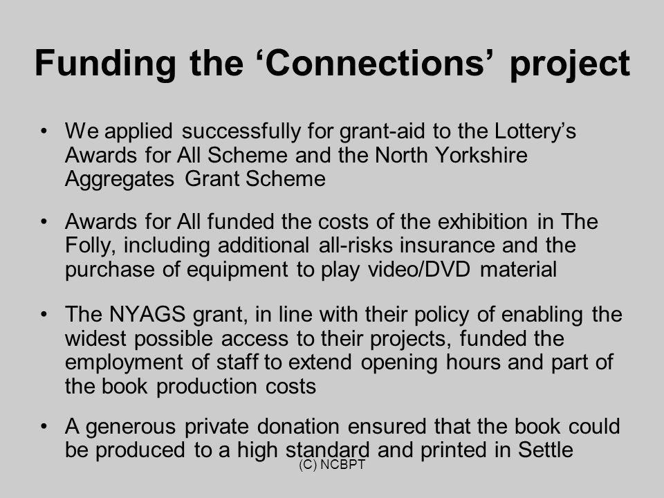 (C) NCBPT Funding the 'Connections' project We applied successfully for grant-aid to the Lottery's Awards for All Scheme and the North Yorkshire Aggre