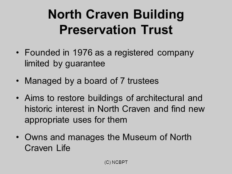 North Craven Building Preservation Trust Founded in 1976 as a registered company limited by guarantee Managed by a board of 7 trustees Aims to restore