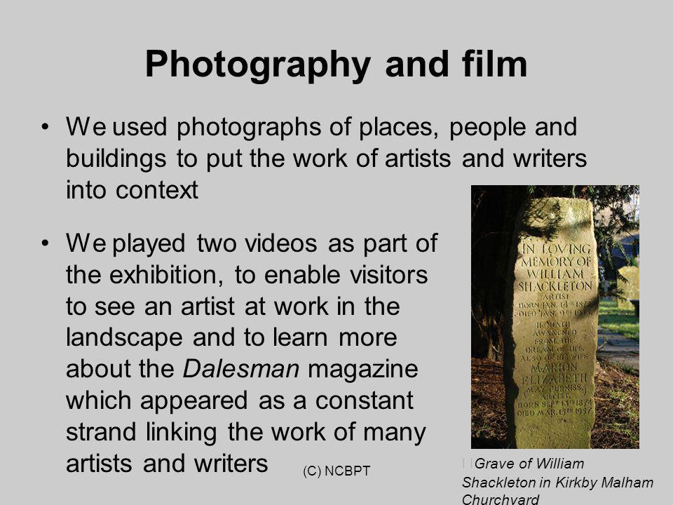 Photography and film We used photographs of places, people and buildings to put the work of artists and writers into context We played two videos as p