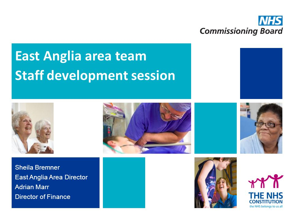 East Anglia area team Staff development session Sheila Bremner East Anglia Area Director Adrian Marr Director of Finance