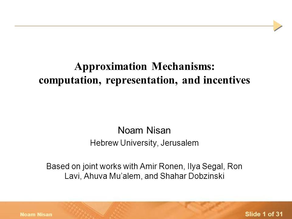 Slide 22 of 31 Noam Nisan General Incentive Compatibility Representation  Incentives  Single-mindedk-mindedgeneral No incentive constraints B B B Incentive compatible VCG payments C C D General incentive compatible