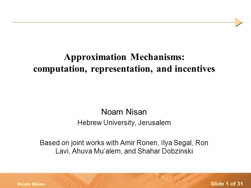 Slide 2 of 31 Noam Nisan Talk Structure Algorithmic Mechanism Design Example: Multi-unit Auctions Representation and Computation VCG mechanisms General Incentive-Compatible Mechanisms