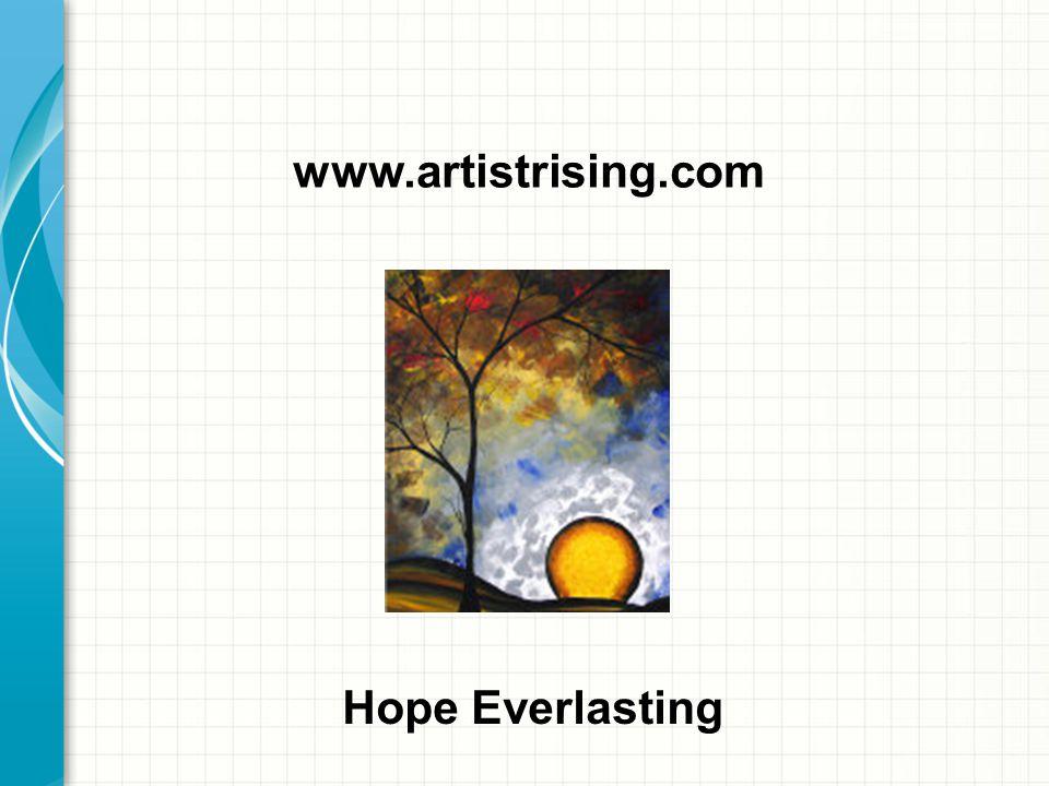 www.artistrising.com Hope Everlasting