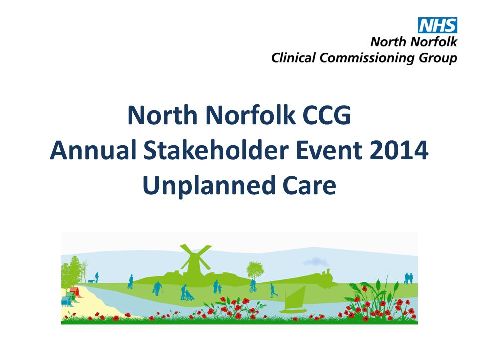 North Norfolk CCG Annual Stakeholder Event 2014 Unplanned Care