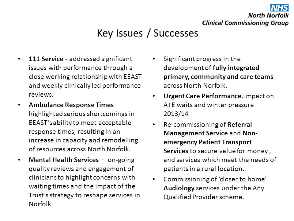 Key Issues / Successes 111 Service - addressed significant issues with performance through a close working relationship with EEAST and weekly clinically led performance reviews.