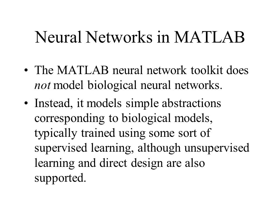 Neural Networks in MATLAB The MATLAB neural network toolkit does not model biological neural networks.