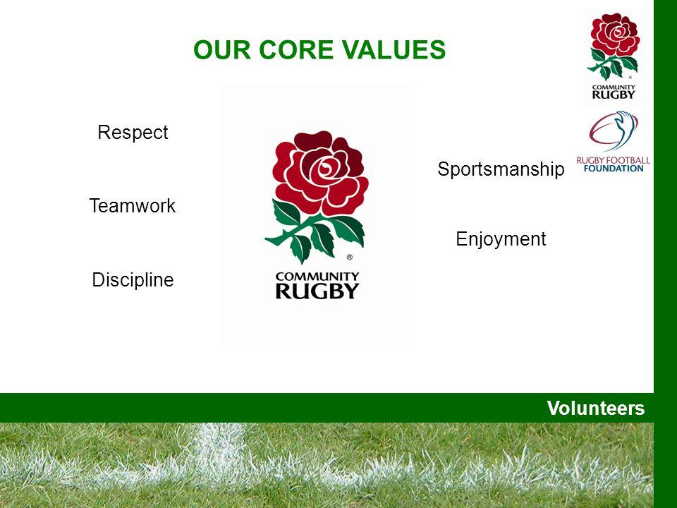 Volunteers OUR CORE VALUES Respect Teamwork Discipline Sportsmanship Enjoyment