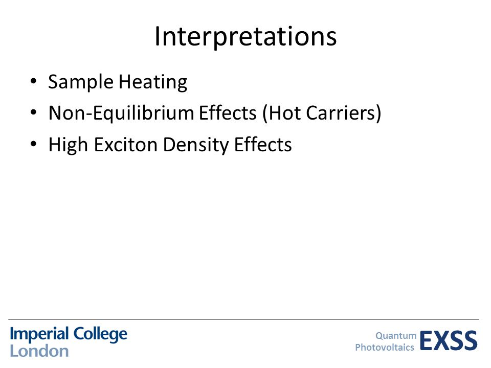 EXSS Quantum Photovoltaics Interpretations Sample Heating Non-Equilibrium Effects (Hot Carriers) High Exciton Density Effects