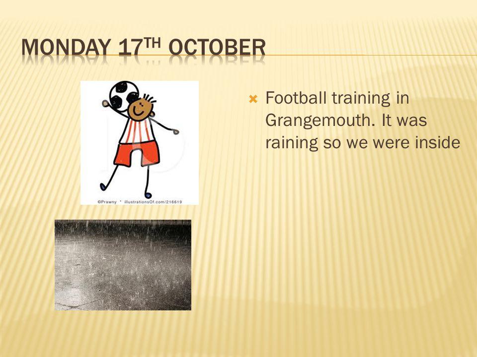  Football training in Grangemouth. It was raining so we were inside