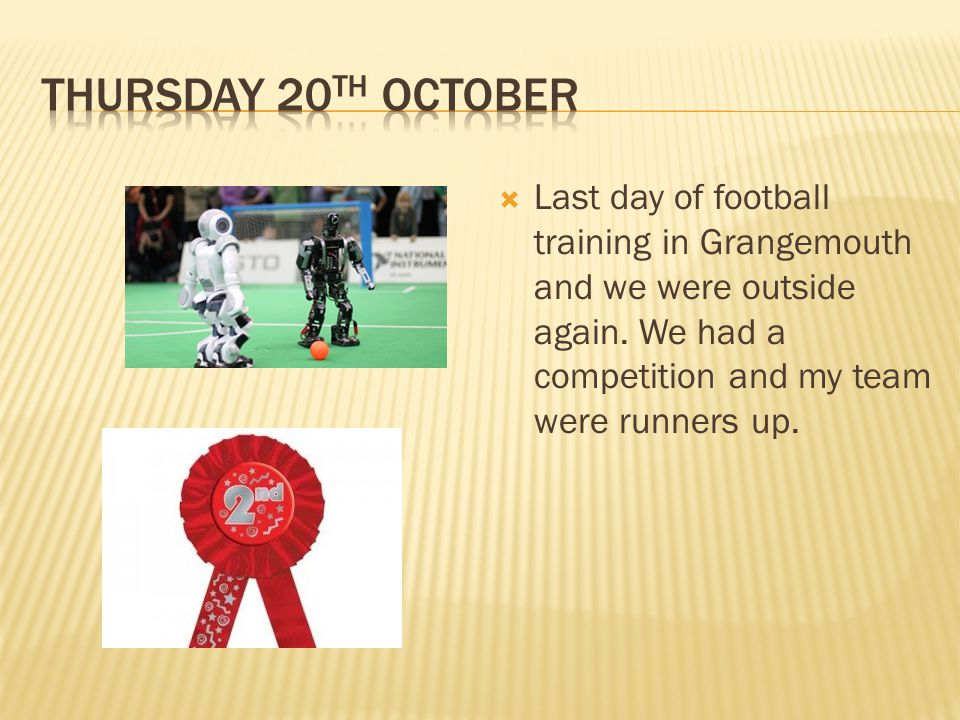  Football training in Grangemouth and it wasn't raining so we were outside.
