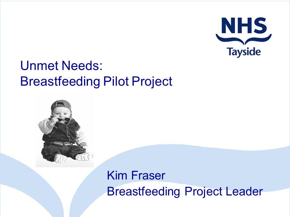 Unmet Needs: Breastfeeding Pilot Project Kim Fraser Breastfeeding Project Leader