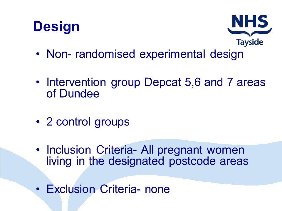 Design Non- randomised experimental design Intervention group Depcat 5,6 and 7 areas of Dundee 2 control groups Inclusion Criteria- All pregnant women living in the designated postcode areas Exclusion Criteria- none