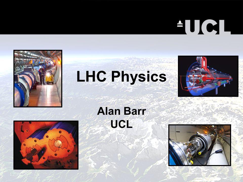 LHC Physics Alan Barr UCL