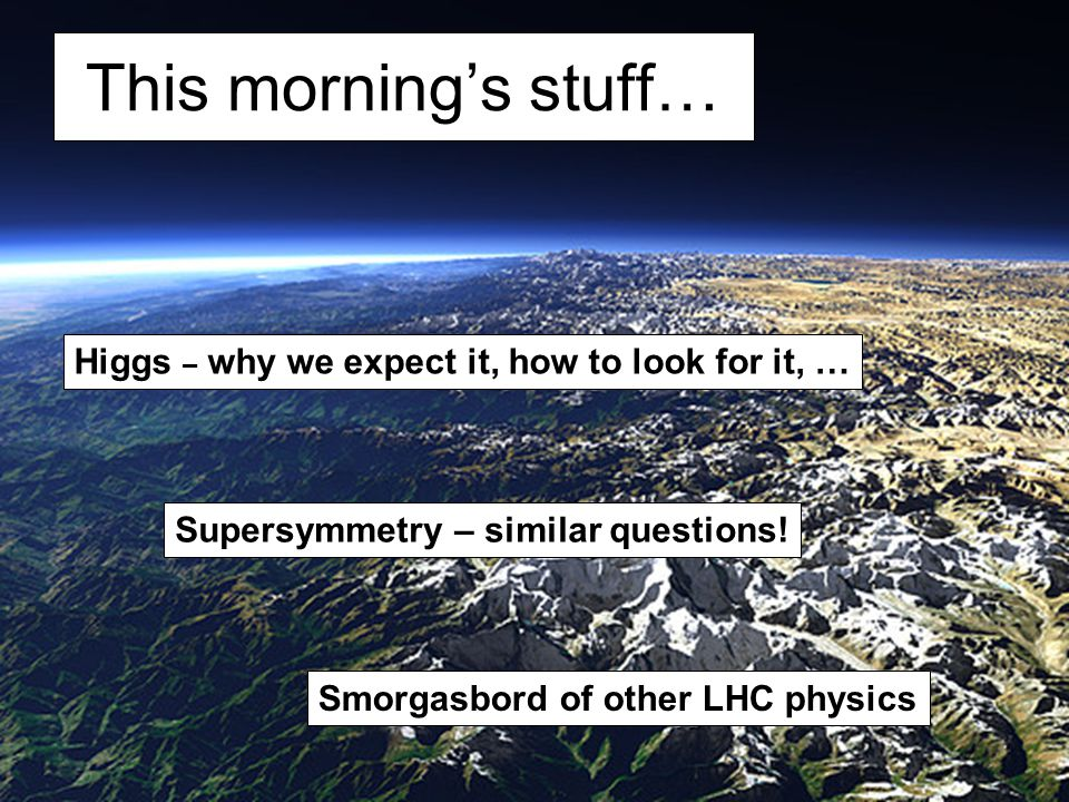 Other things to do with SUSY Measure the sparticle spins – prove that it is really supersymmetric partners we are seeing Measuring the couplings & mixings –Use to predict Dark Matter relic density Find the extra Higgs bosons –Recall that SUSY predicts 5 Higgs bosons –Now we want to find H 0, h 0, A 0, H ± –Also measure their couplings, CP, …