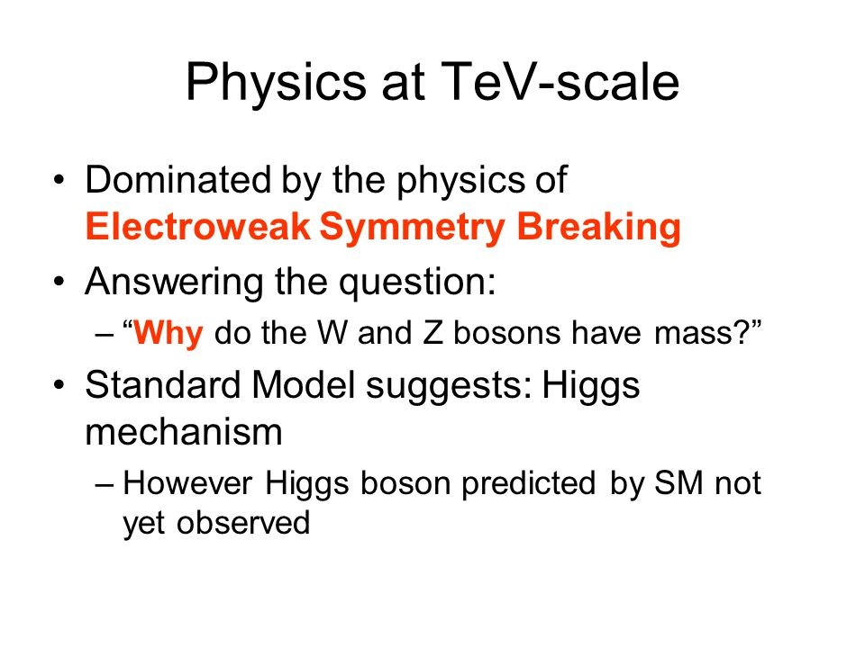 Higgs mechanism - history 1964 Demonstration that a scalar field with appropriate interactions can give mass to gauge bosons –Peter Higgs (Edinburgh, previously UCL) –Independently discovered by Francois Englert and Robert Brout (Brussels) Not until 1979 that Salam, Weinberg and Glashow use this in a theory of electroweak symmetry breaking –For a biographic article on P.