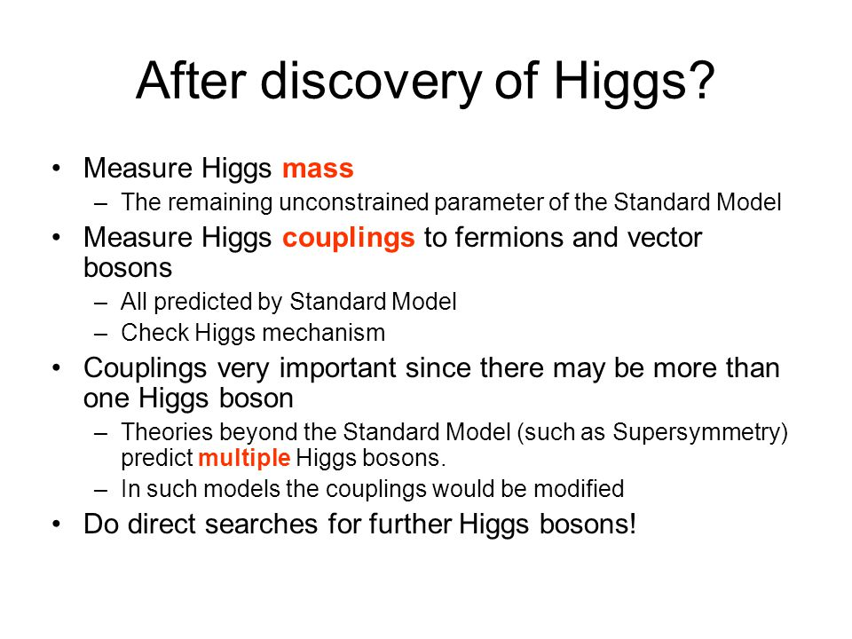After discovery of Higgs? Measure Higgs mass –The remaining unconstrained parameter of the Standard Model Measure Higgs couplings to fermions and vect
