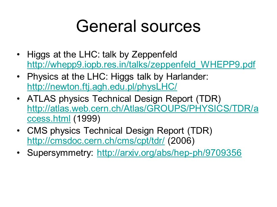General sources Higgs at the LHC: talk by Zeppenfeld http://whepp9.iopb.res.in/talks/zeppenfeld_WHEPP9.pdf http://whepp9.iopb.res.in/talks/zeppenfeld_
